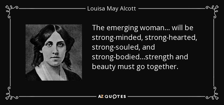 Louisa May Alcott Quote: The Emerging Woman ... Will Be