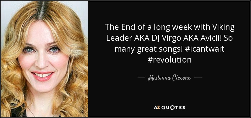 The End of a long week with Viking Leader AKA DJ Virgo AKA Avicii! So many great songs! #icantwait #revolution - Madonna Ciccone