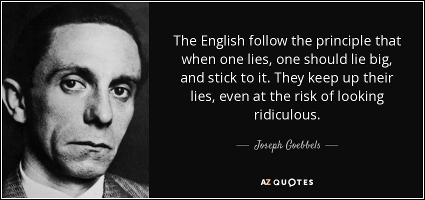 Joseph Goebbels Quote The English Follow The Principle That When One Lies One