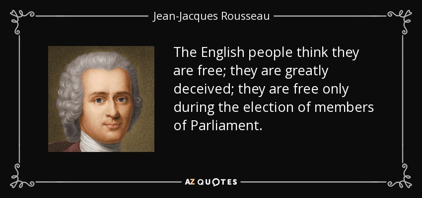 The English people think they are free; they are greatly deceived; they are free only during the election of members of Parliament. - Jean-Jacques Rousseau