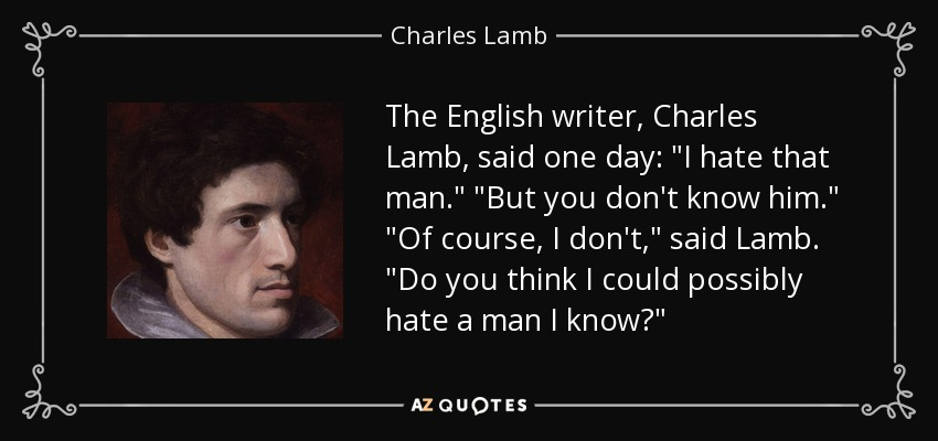 The English writer, Charles Lamb, said one day: