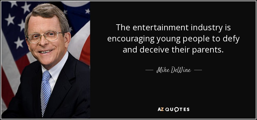 The entertainment industry is encouraging young people to defy and deceive their parents. - Mike DeWine