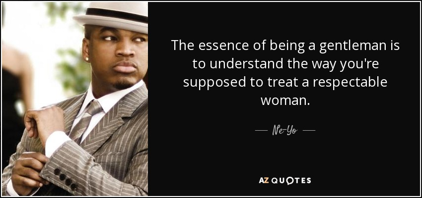 Ne Yo Quote The Essence Of Being A Gentleman Is To Understand The