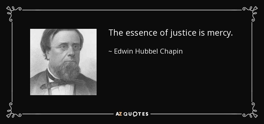 The essence of justice is mercy. - Edwin Hubbel Chapin