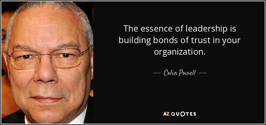 Colin Powell Quote The Essence Of Leadership Is Building Bonds Of