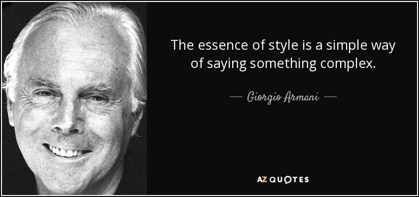 The essence of style is a simple way of saying something complex. - Giorgio Armani