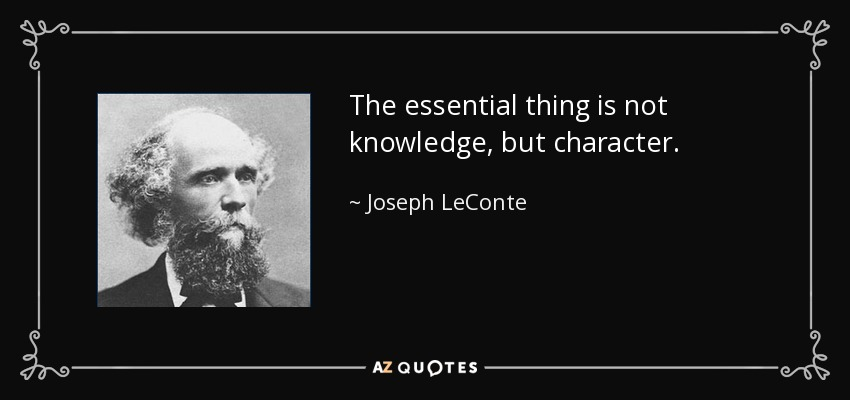 The essential thing is not knowledge, but character. - Joseph LeConte
