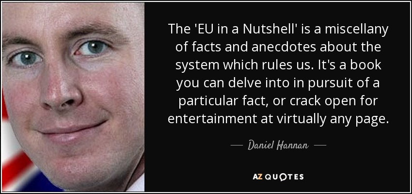 The 'EU in a Nutshell' is a miscellany of facts and anecdotes about the system which rules us. It's a book you can delve into in pursuit of a particular fact, or crack open for entertainment at virtually any page. - Daniel Hannan