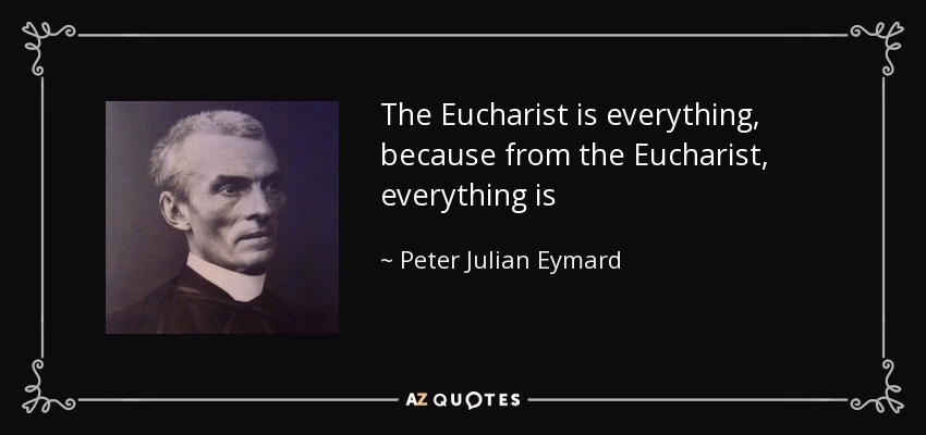 Catholic Quotes About Family: Peter Julian Eymard Quote: The Eucharist Is Everything