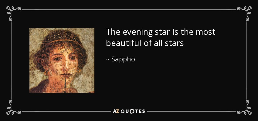 The evening star Is the most beautiful of all stars - Sappho