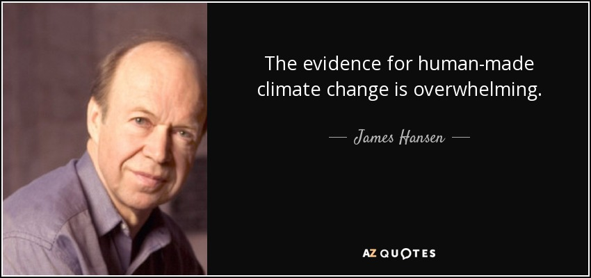 The evidence for human-made climate change is overwhelming. - James Hansen