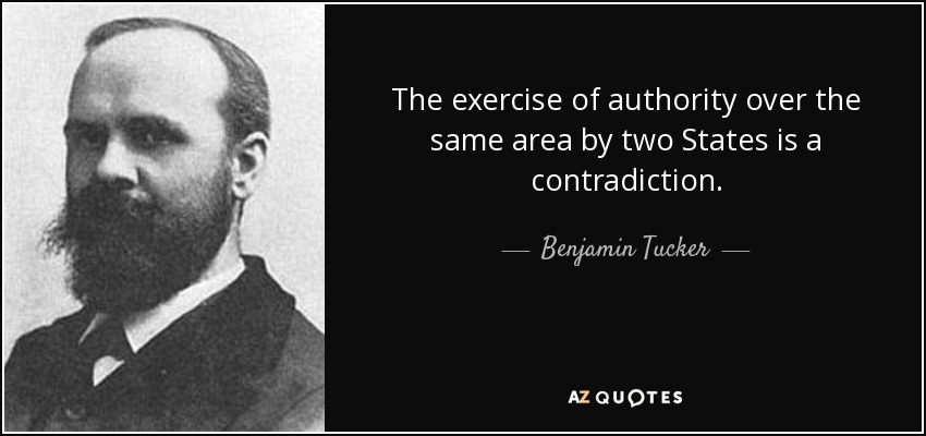 The exercise of authority over the same area by two States is a contradiction. - Benjamin Tucker
