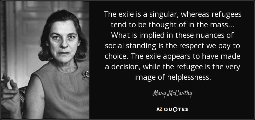Refugee Quotes Gorgeous Mary Mccarthy Quote The Exile Is A Singular Whereas Refugees