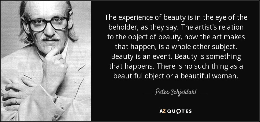 Peter Schjeldahl Quote The Experience Of Beauty Is In The Eye Of The