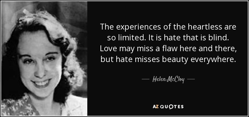 The Experiences Of The Heartless Are So Limited. It Is Hate That Is Blind.
