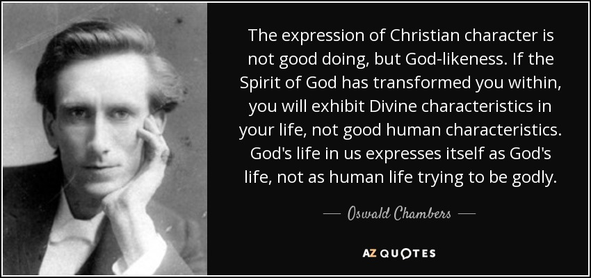 Oswald Chambers quote: The expression of Christian character
