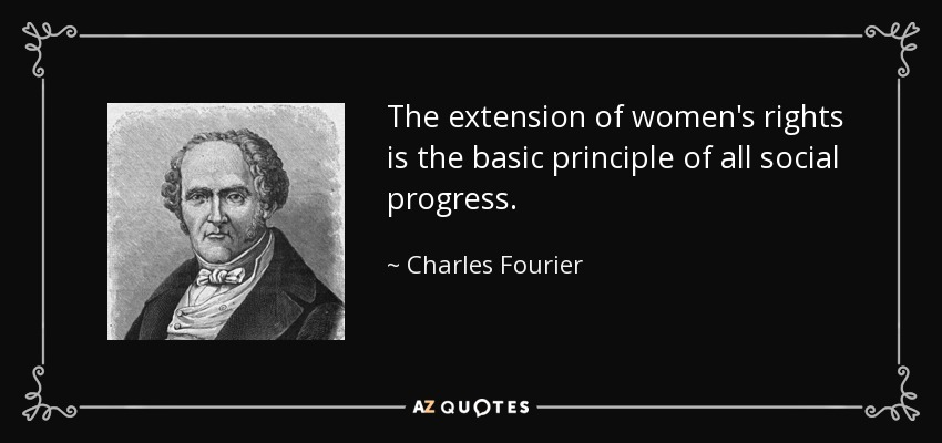The extension of women's rights is the basic principle of all social progress. - Charles Fourier