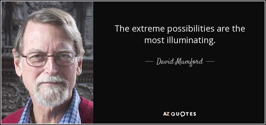 The extreme possibilities are the most illuminating. - David Mumford