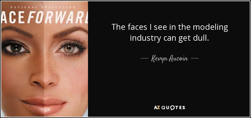 The faces I see in the modeling industry can get dull. - Kevyn Aucoin