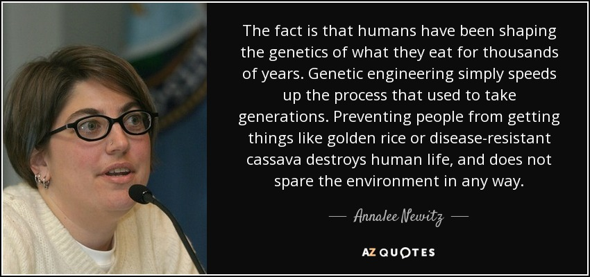 Annalee Newitz quote: The fact is that humans have been shaping the genetics...