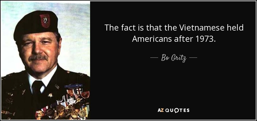 The fact is that the Vietnamese held Americans after 1973. - Bo Gritz