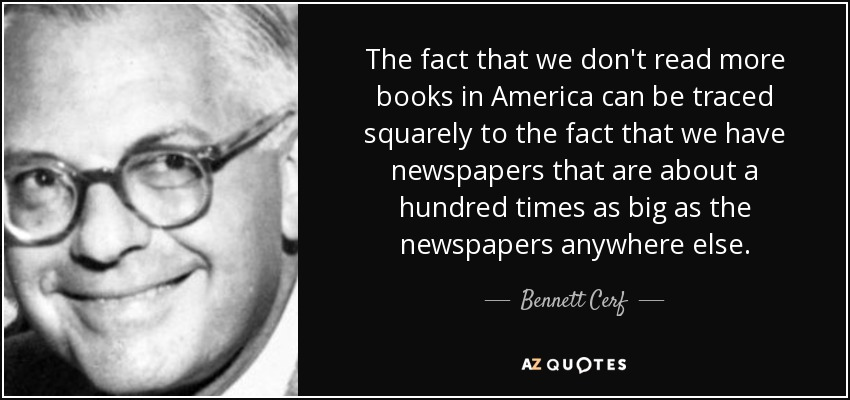 Bennett Cerf Quote The Fact That We Don T Read More Books