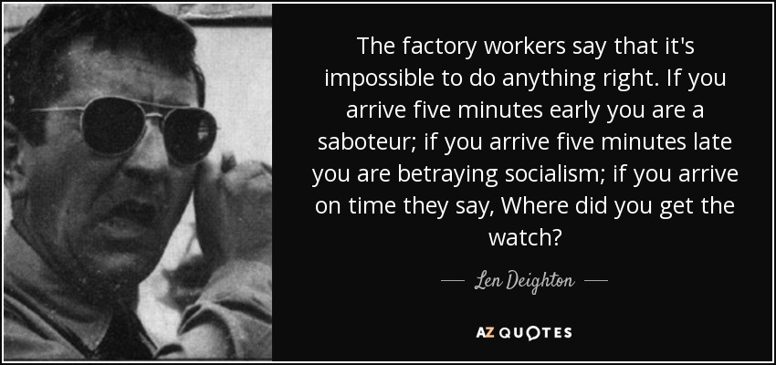 Len Deighton Quote The Factory Workers Say That Its Impossible To