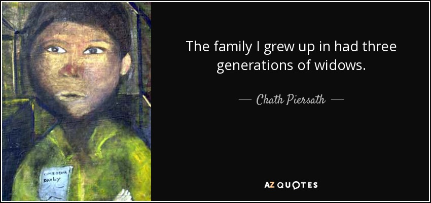 The family I grew up in had three generations of widows. - Chath Piersath