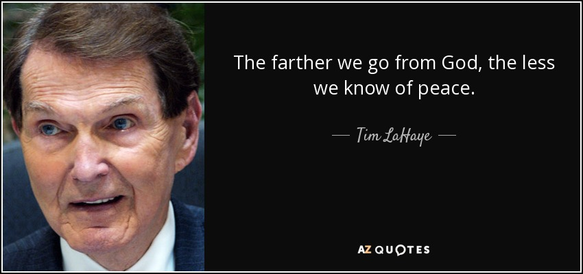 The farther we go from God, the less we know of peace. - Tim LaHaye