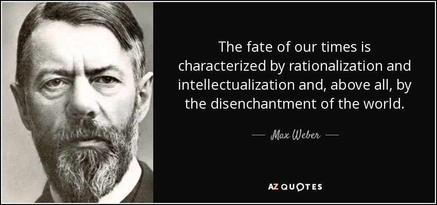 Max Weber quote: The fate of our times is characterized by rationalization  and...