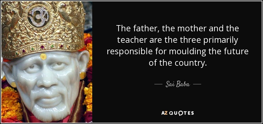 Sai Baba Quote: The Father, The Mother And The Teacher Are