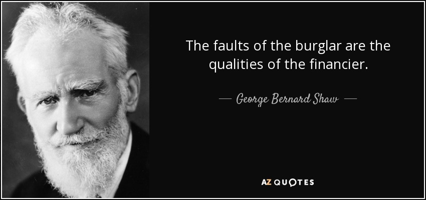 The faults of the burglar are the qualities of the financier. - George Bernard Shaw