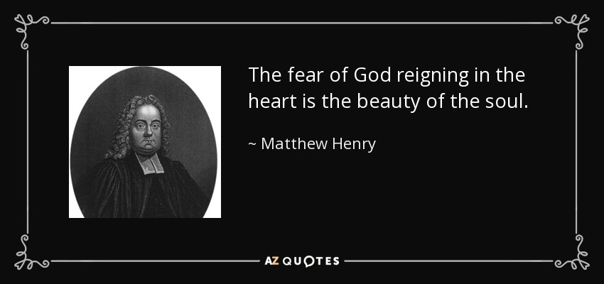 The fear of God reigning in the heart is the beauty of the soul. - Matthew Henry