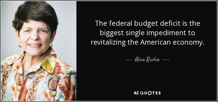 Alice Rivlin Quote The Federal Budget Deficit Is The Biggest Single