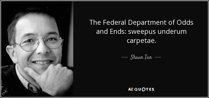 The Federal Department of Odds and Ends: sweepus underum carpetae. - Shaun Tan