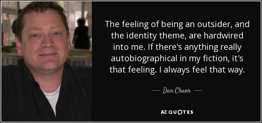 Dan Chaon Quote The Feeling Of Being An Outsider And The Identity