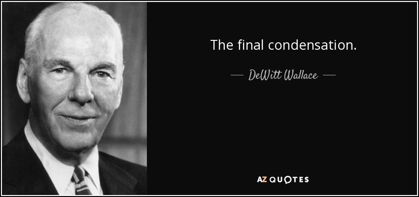The final condensation. - DeWitt Wallace