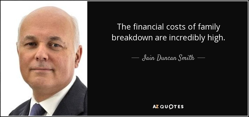 The financial costs of family breakdown are incredibly high. - Iain Duncan Smith