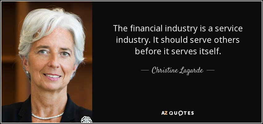 The financial industry is a service industry. It should serve others before it serves itself. - Christine Lagarde