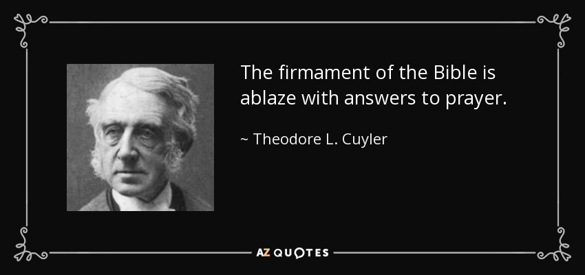 The firmament of the Bible is ablaze with answers to prayer. - Theodore L. Cuyler