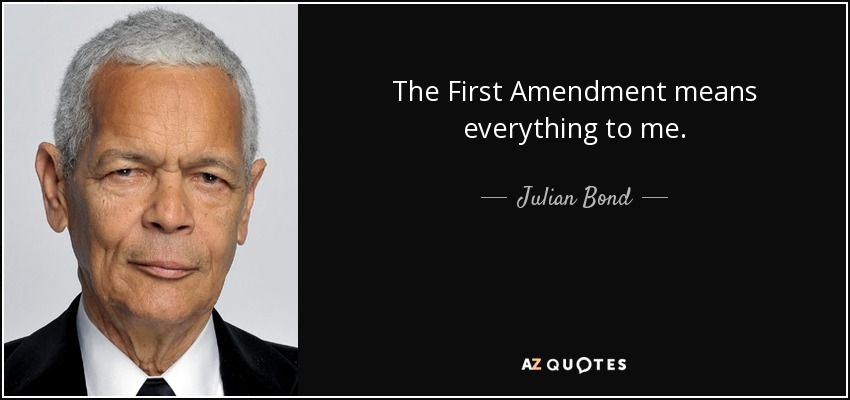 The First Amendment means everything to me. - Julian Bond