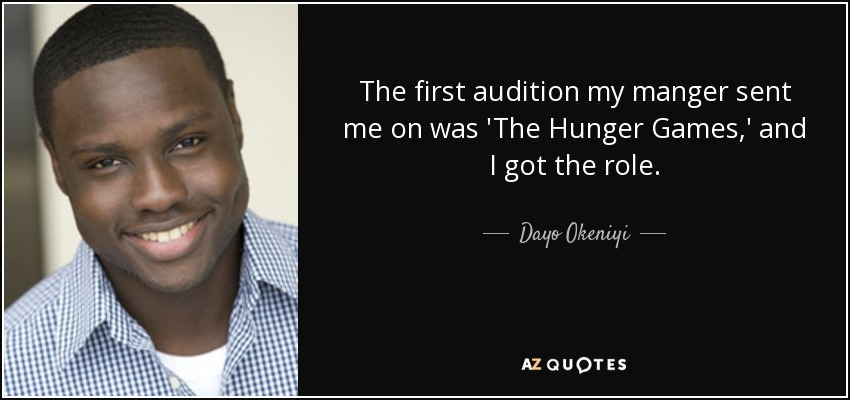 The first audition my manger sent me on was 'The Hunger Games,' and I got the role. - Dayo Okeniyi