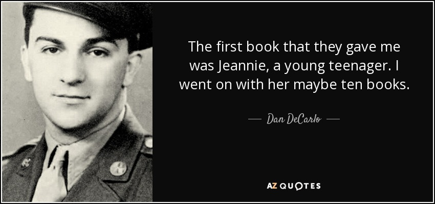 The first book that they gave me was Jeannie, a young teenager. I went on with her maybe ten books. - Dan DeCarlo