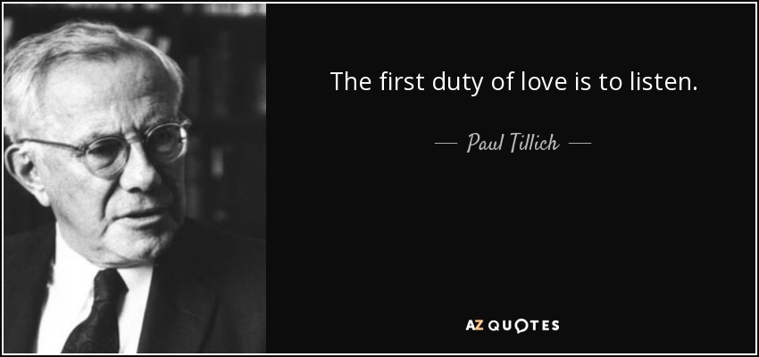 The first duty of love is to listen. - Paul Tillich