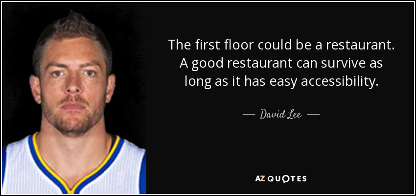 The first floor could be a restaurant. A good restaurant can survive as long as it has easy accessibility. - David Lee