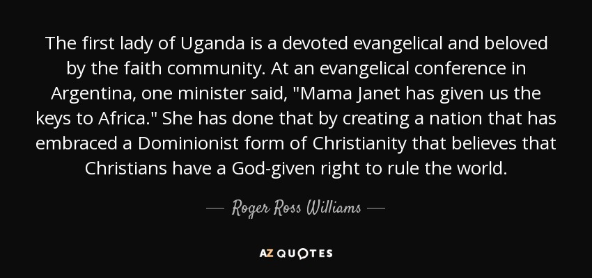 The first lady of Uganda is a devoted evangelical and beloved by the faith community. At an evangelical conference in Argentina, one minister said,