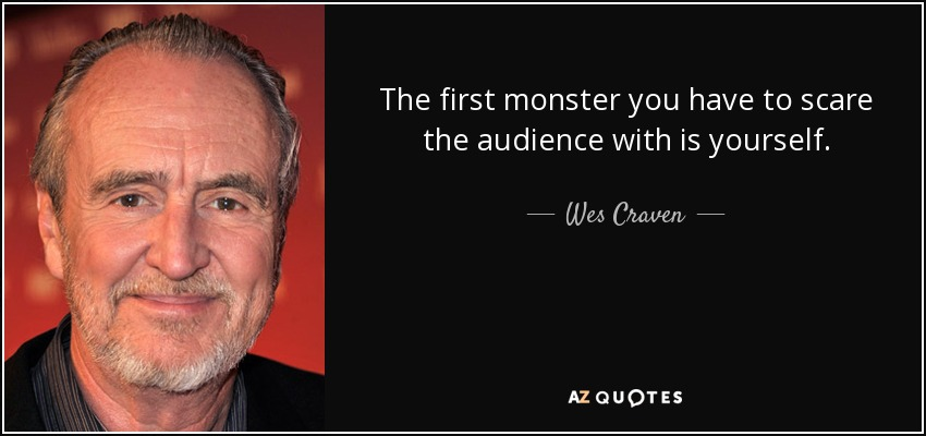 The first monster you have to scare the audience with is yourself. - Wes Craven