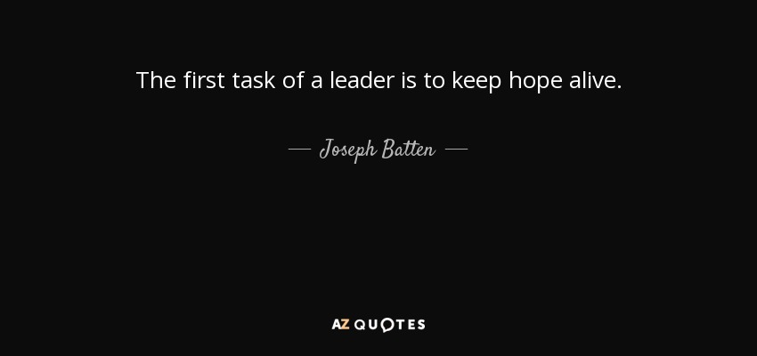 the first task of a leader is to keep hope alive joseph batten