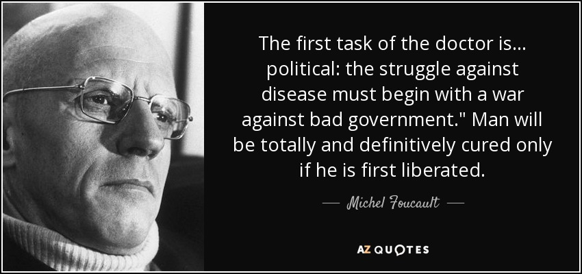 The first task of the doctor is ... political: the struggle against disease must begin with a war against bad government.