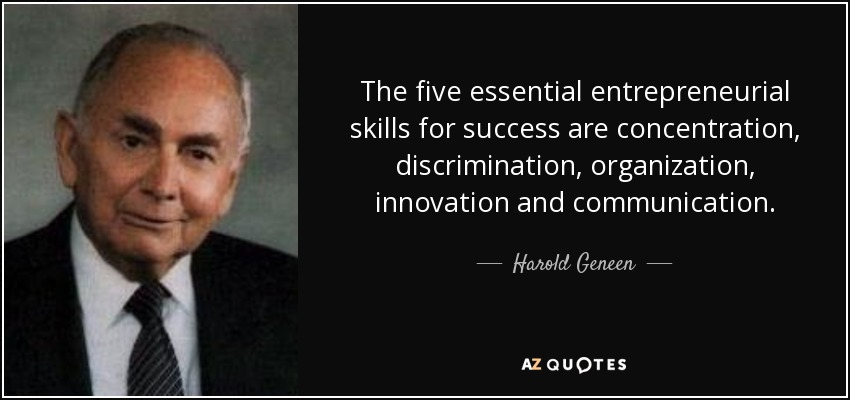 The five essential entrepreneurial skills for success are concentration, discrimination, organization, innovation and communication. - Harold Geneen